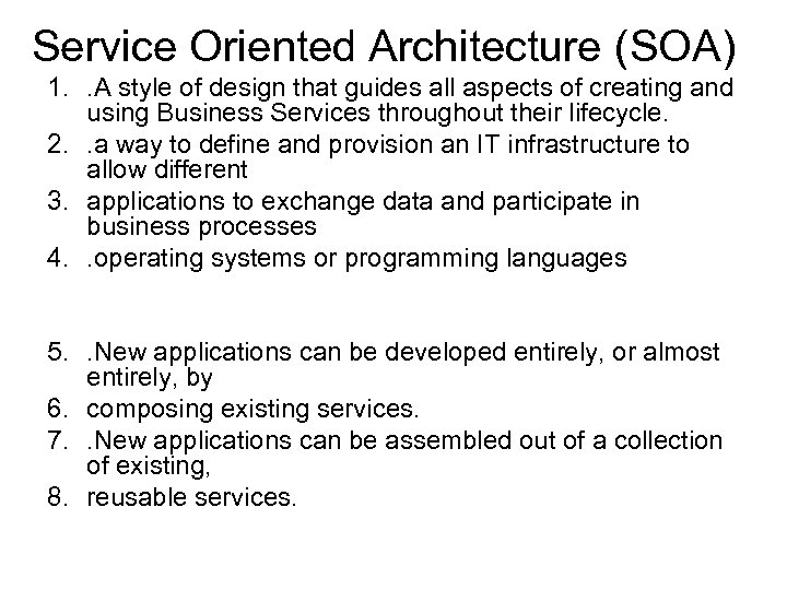 Service Oriented Architecture (SOA) 1. . A style of design that guides all aspects