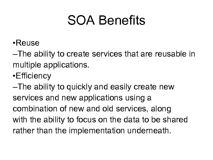 SOA Benefits • Reuse –The ability to create services that are reusable in multiple
