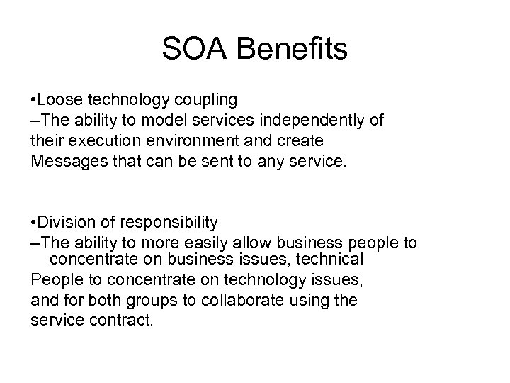 SOA Benefits • Loose technology coupling –The ability to model services independently of their