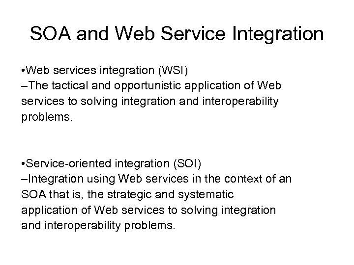 SOA and Web Service Integration • Web services integration (WSI) –The tactical and opportunistic