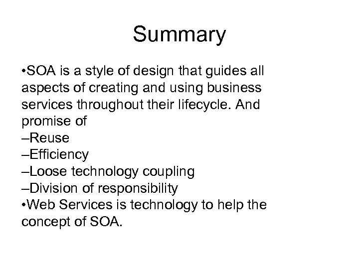 Summary • SOA is a style of design that guides all aspects of creating
