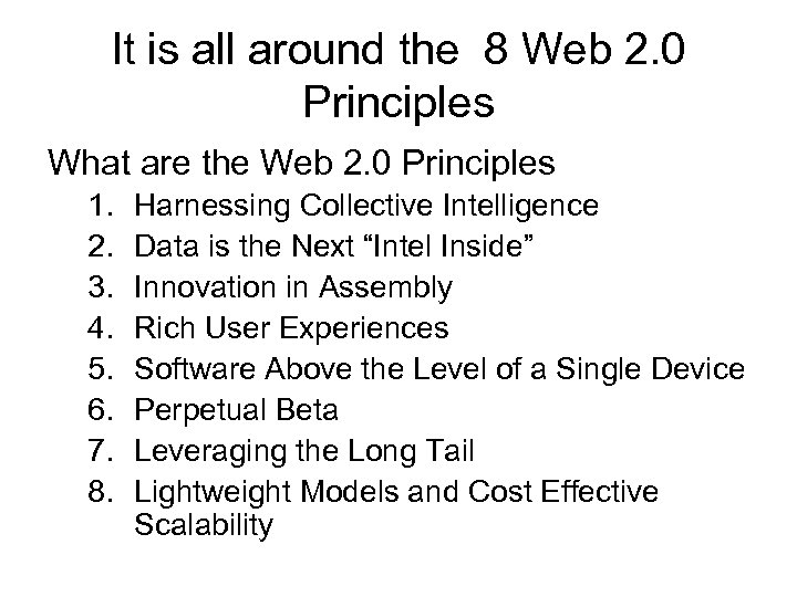 It is all around the 8 Web 2. 0 Principles What are the Web