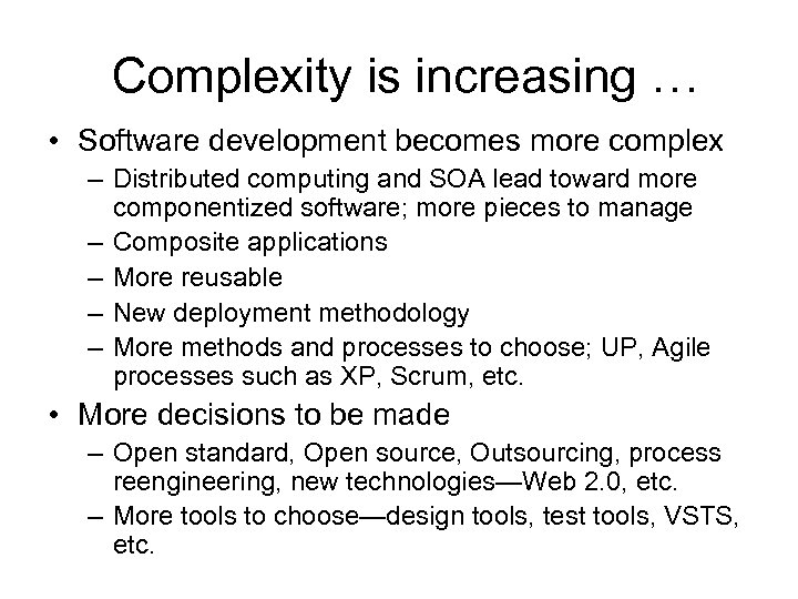 Complexity is increasing … • Software development becomes more complex – Distributed computing and
