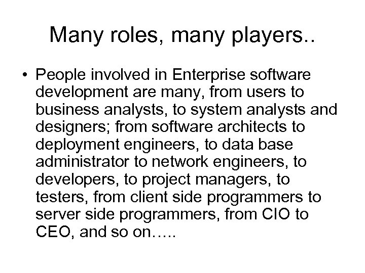 Many roles, many players. . • People involved in Enterprise software development are many,
