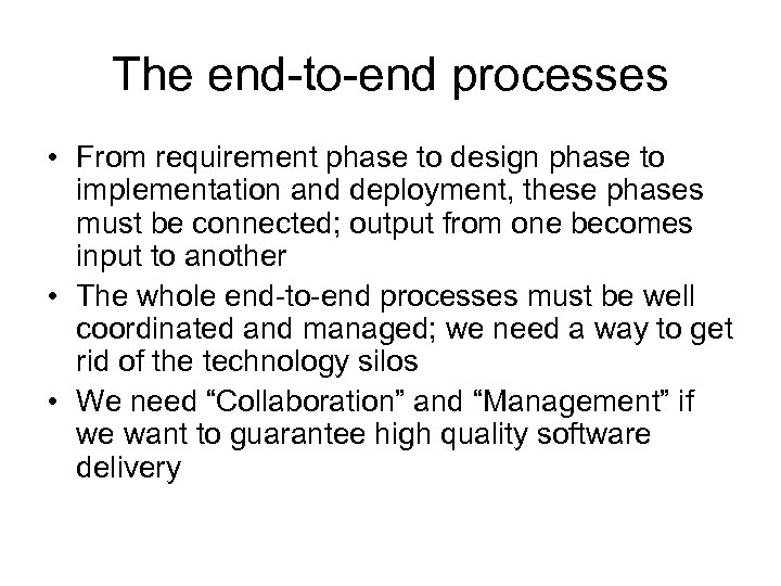 The end-to-end processes • From requirement phase to design phase to implementation and deployment,