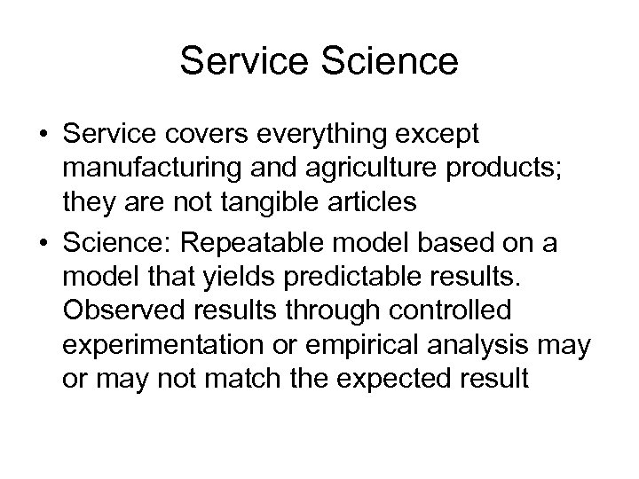 Service Science • Service covers everything except manufacturing and agriculture products; they are not