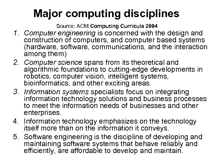 Major computing disciplines Source: ACM Computing Curricula 2004 1. Computer engineering is concerned with