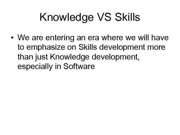 Knowledge VS Skills • We are entering an era where we will have to