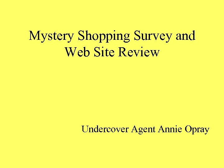 Mystery Shopping Survey and Web Site Review Undercover Agent Annie Opray