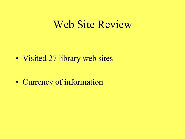 Web Site Review • Visited 27 library web sites • Currency of information