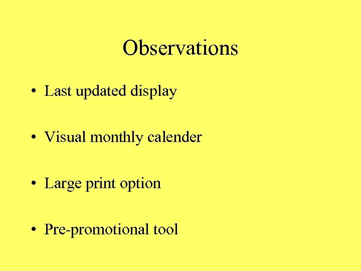 Observations • Last updated display • Visual monthly calender • Large print option •