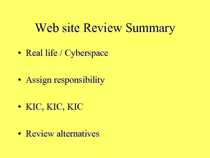Web site Review Summary • Real life / Cyberspace • Assign responsibility • KIC,