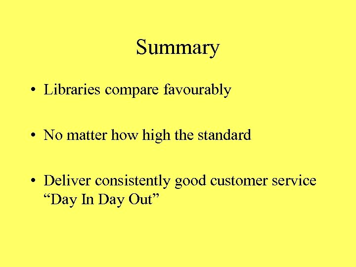 Summary • Libraries compare favourably • No matter how high the standard • Deliver