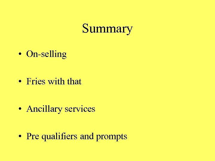Summary • On-selling • Fries with that • Ancillary services • Pre qualifiers and