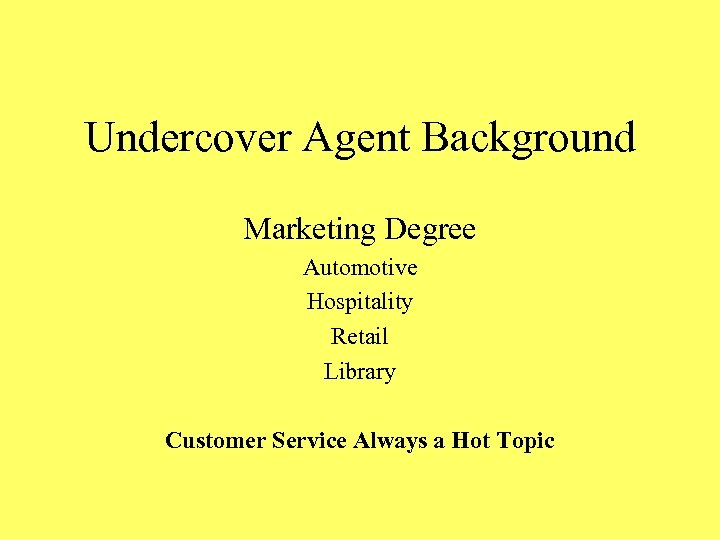 Undercover Agent Background Marketing Degree Automotive Hospitality Retail Library Customer Service Always a Hot