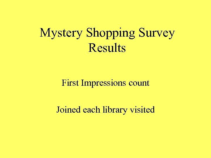 Mystery Shopping Survey Results First Impressions count Joined each library visited