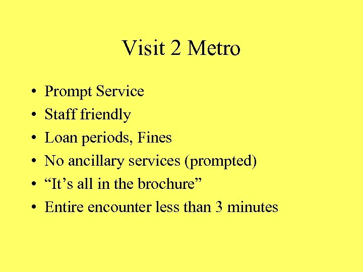 Visit 2 Metro • • • Prompt Service Staff friendly Loan periods, Fines No