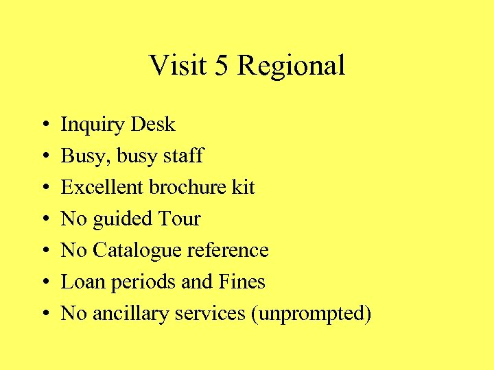 Visit 5 Regional • • Inquiry Desk Busy, busy staff Excellent brochure kit No