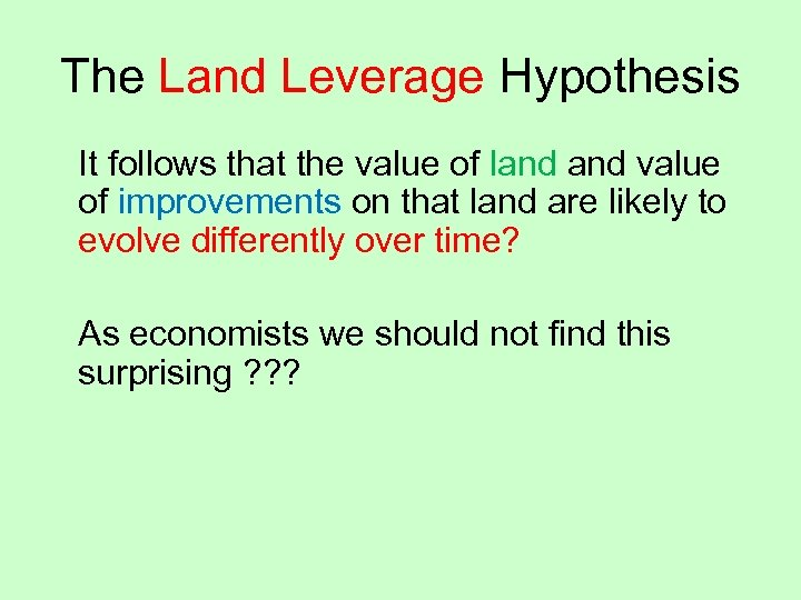 The Land Leverage Hypothesis It follows that the value of land value of improvements