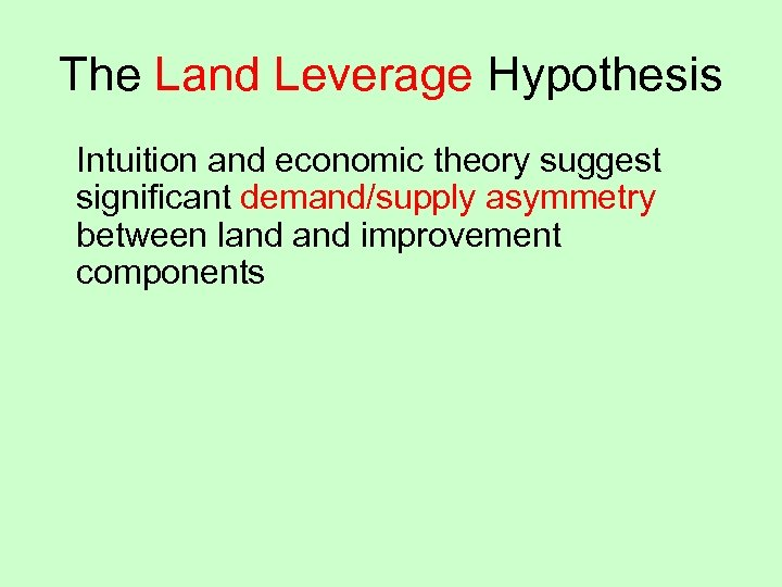 The Land Leverage Hypothesis Intuition and economic theory suggest significant demand/supply asymmetry between land