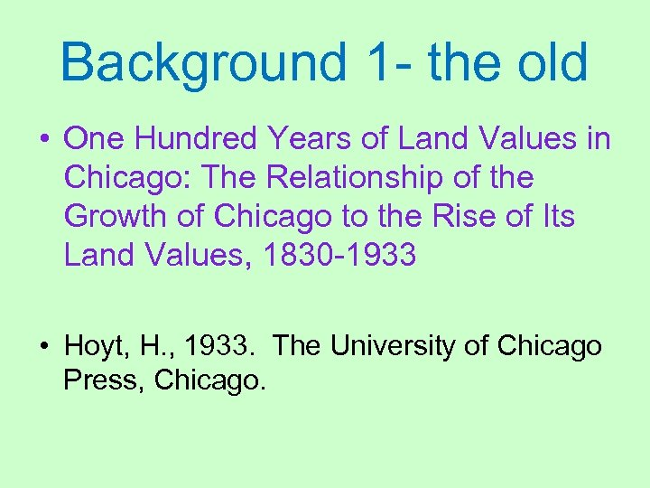 Background 1 - the old • One Hundred Years of Land Values in Chicago: