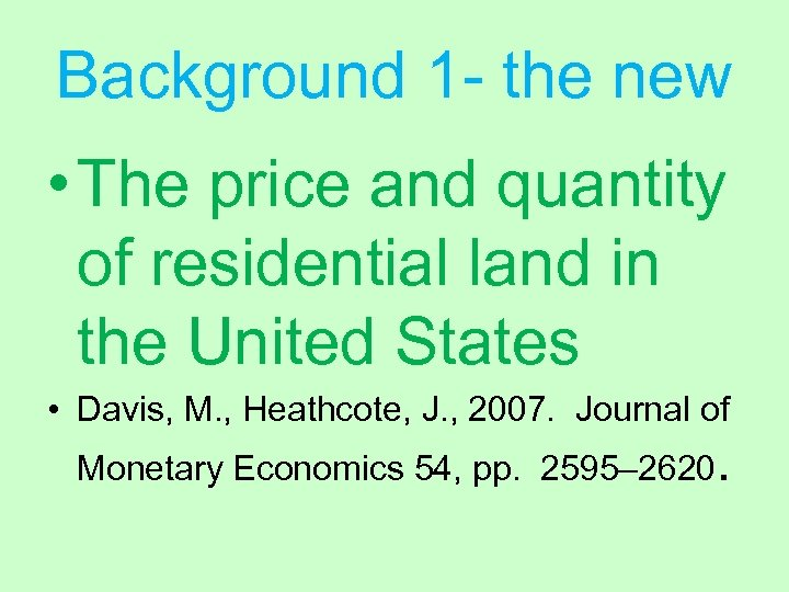 Background 1 - the new • The price and quantity of residential land in