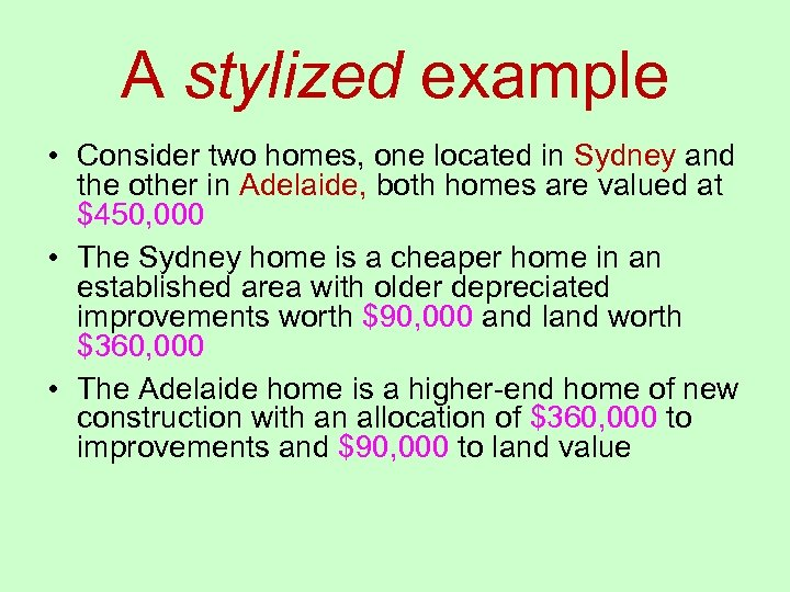 A stylized example • Consider two homes, one located in Sydney and the other