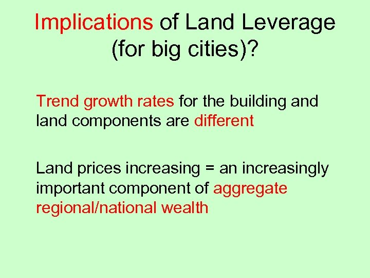 Implications of Land Leverage (for big cities)? Trend growth rates for the building and