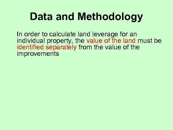 Data and Methodology In order to calculate land leverage for an individual property, the