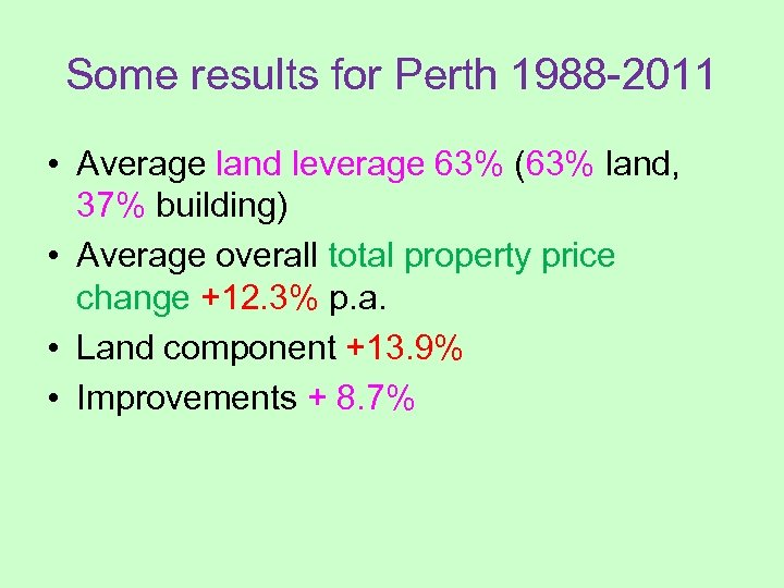 Some results for Perth 1988 -2011 • Average land leverage 63% (63% land, 37%