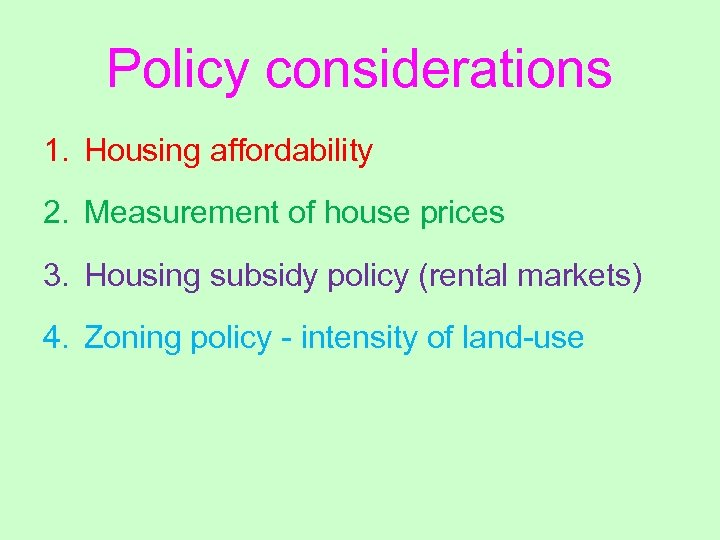 Policy considerations 1. Housing affordability 2. Measurement of house prices 3. Housing subsidy policy