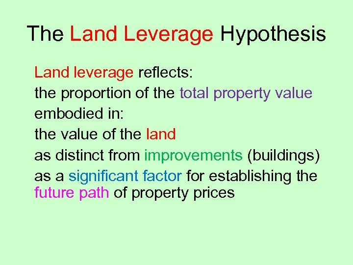 The Land Leverage Hypothesis Land leverage reflects: the proportion of the total property value