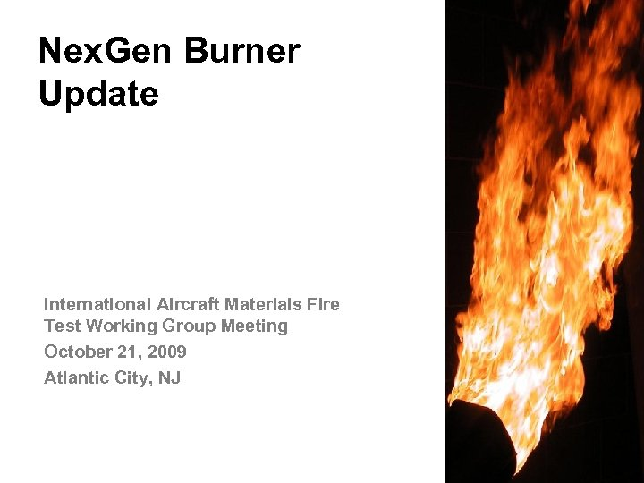 Nex. Gen Burner Update International Aircraft Materials Fire Test Working Group Meeting October 21,
