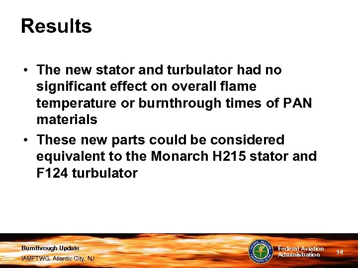 Results • The new stator and turbulator had no significant effect on overall flame