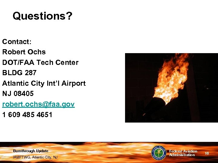 Questions? Contact: Robert Ochs DOT/FAA Tech Center BLDG 287 Atlantic City Int'l Airport NJ
