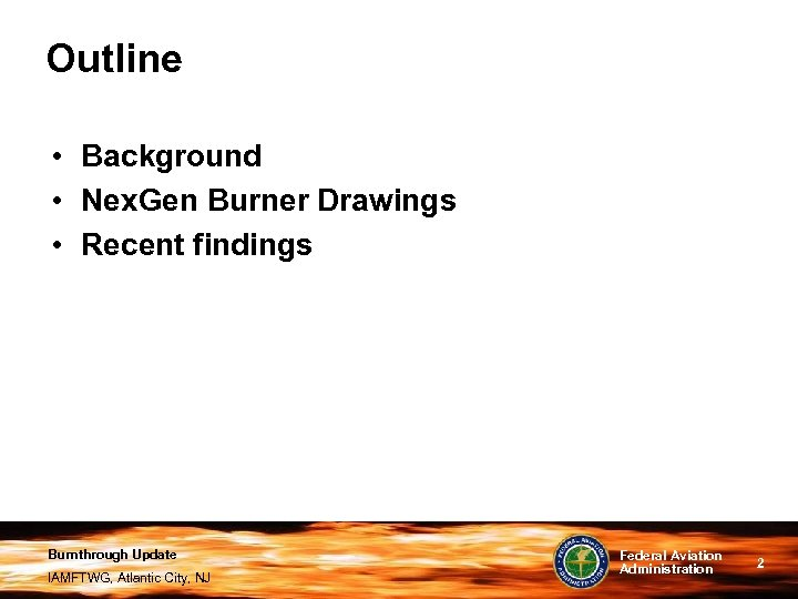 Outline • Background • Nex. Gen Burner Drawings • Recent findings Burnthrough Update IAMFTWG,
