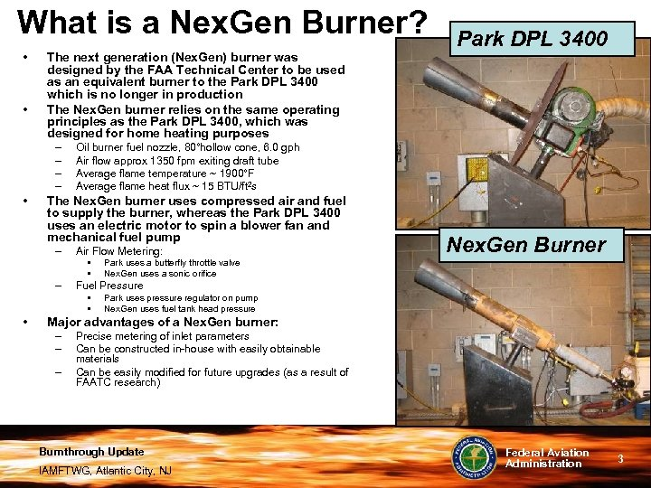 What is a Nex. Gen Burner? • • The next generation (Nex. Gen) burner
