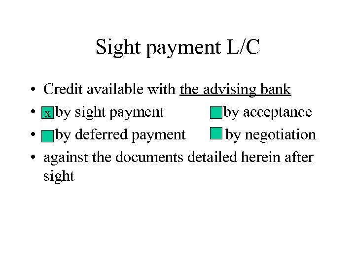 Sight payment L/C • Credit available with the advising bank • x by sight