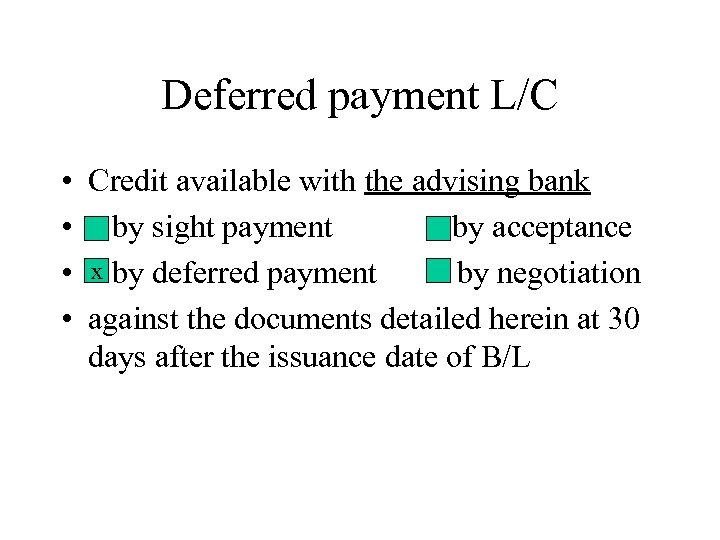 Deferred payment L/C • Credit available with the advising bank • by sight payment