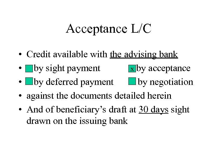 Acceptance L/C • Credit available with the advising bank • by sight payment x