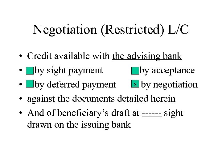 Negotiation (Restricted) L/C • Credit available with the advising bank • by sight payment