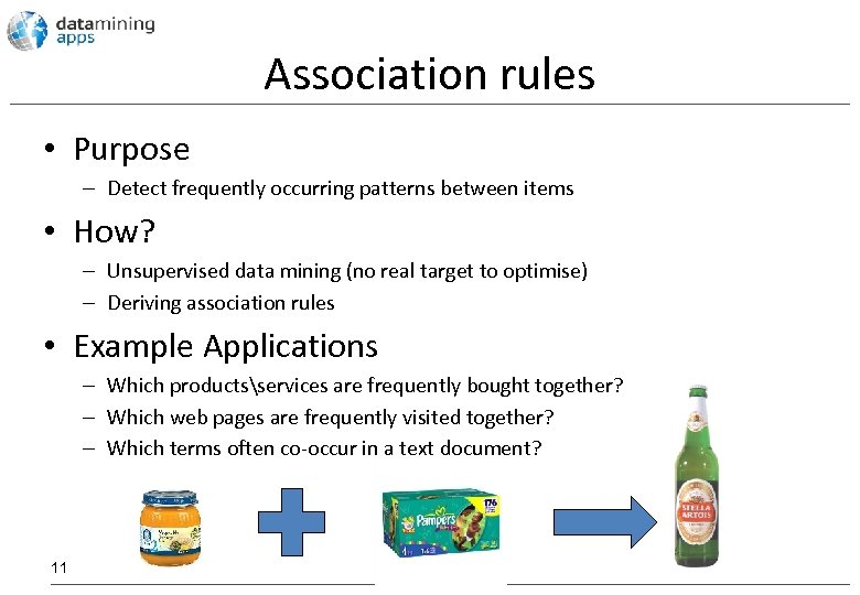 Association rules • Purpose – Detect frequently occurring patterns between items • How? –