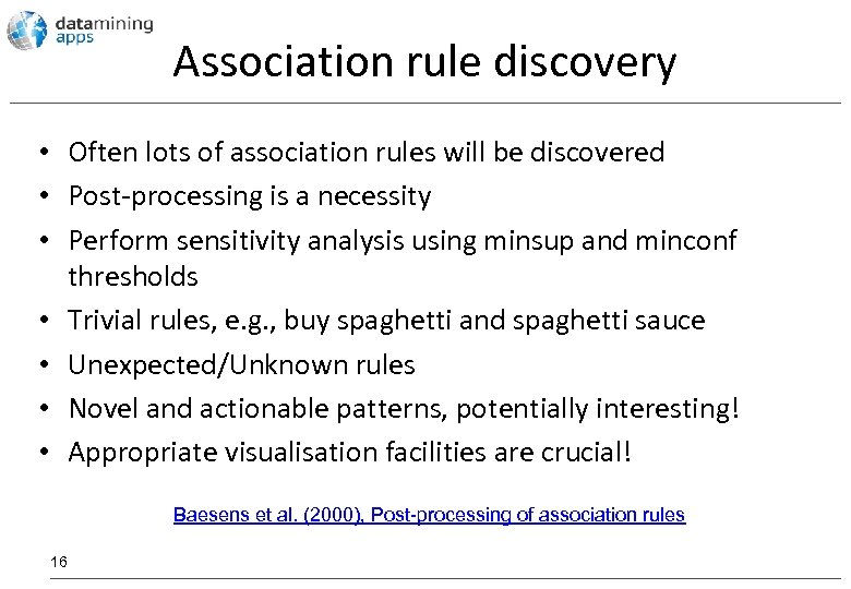 Association rule discovery • Often lots of association rules will be discovered • Post-processing
