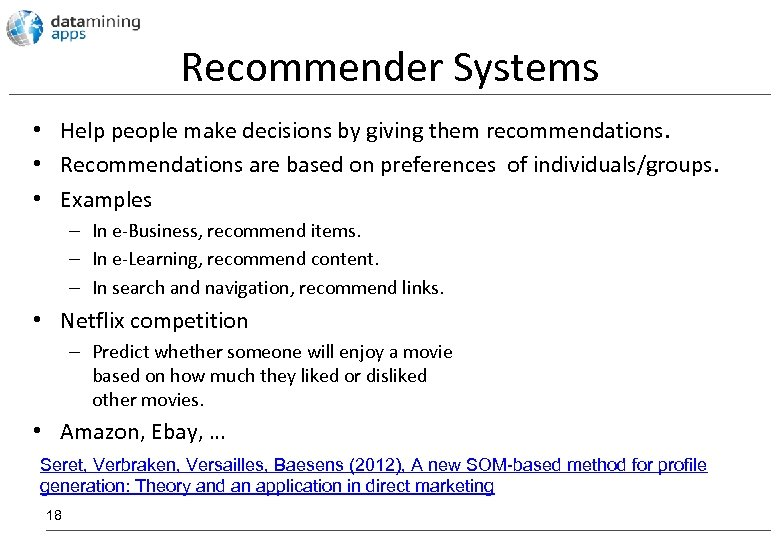 Recommender Systems • Help people make decisions by giving them recommendations. • Recommendations are