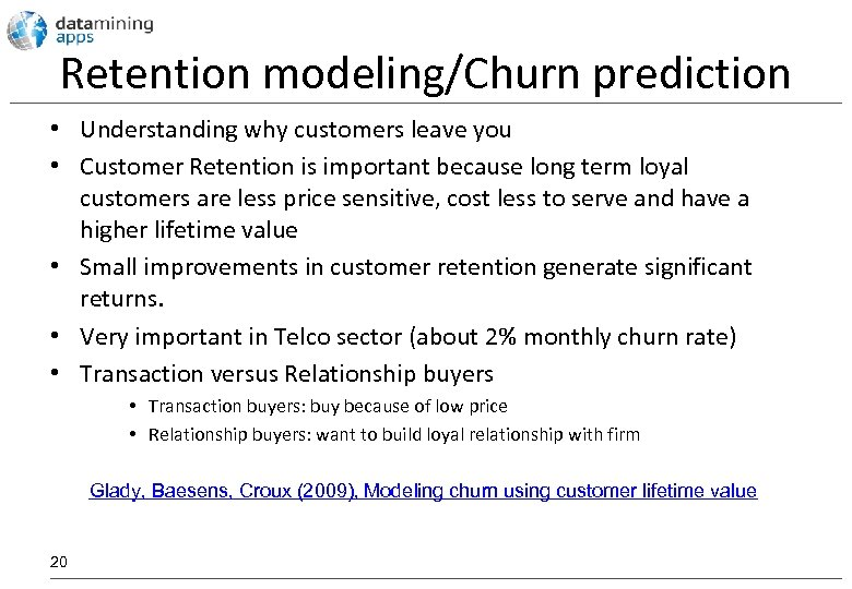 Retention modeling/Churn prediction • Understanding why customers leave you • Customer Retention is important