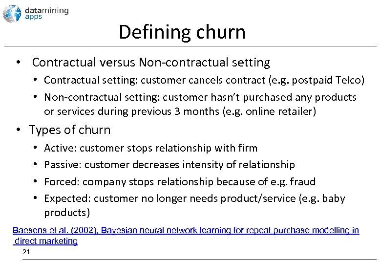 Defining churn • Contractual versus Non-contractual setting • Contractual setting: customer cancels contract (e.