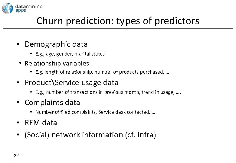 Churn prediction: types of predictors • Demographic data • E. g. , age, gender,