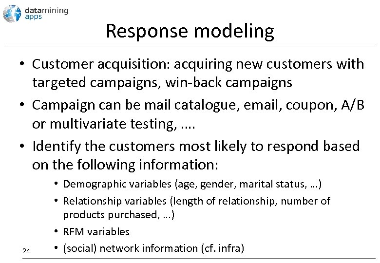 Response modeling • Customer acquisition: acquiring new customers with targeted campaigns, win-back campaigns •