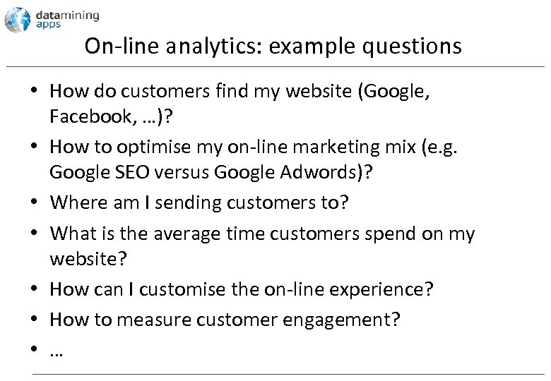 On-line analytics: example questions • How do customers find my website (Google, Facebook, …)?