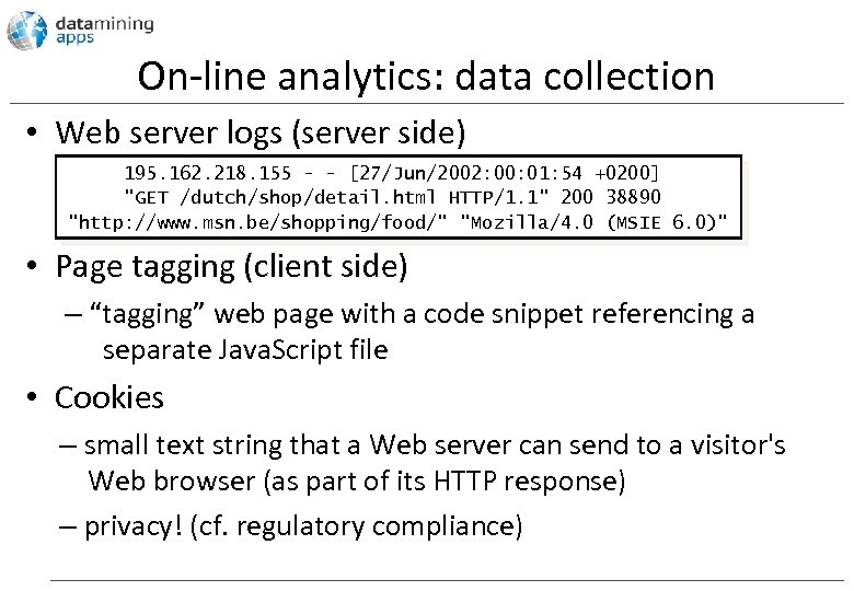 On-line analytics: data collection • Web server logs (server side) 195. 162. 218. 155